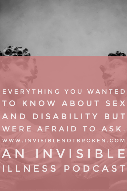 Everything You Wanted To Know About Sex and Disability But Were Afraid To Ask : Chronic Illness Podcast