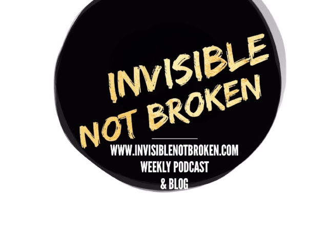 Invisible Not Broken and Invisible Illness Podcast