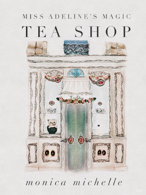 Miss Adeline's Magic TeaShop A Richly Illustrated Children's Picturebook