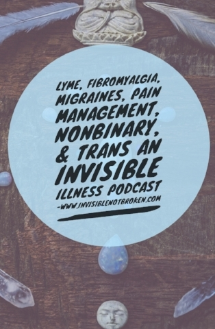 Lyme, Fibromyalgia, Migraines, Medication, and Nonbinary Trans Talk on Invisible Not Broke.jpg
