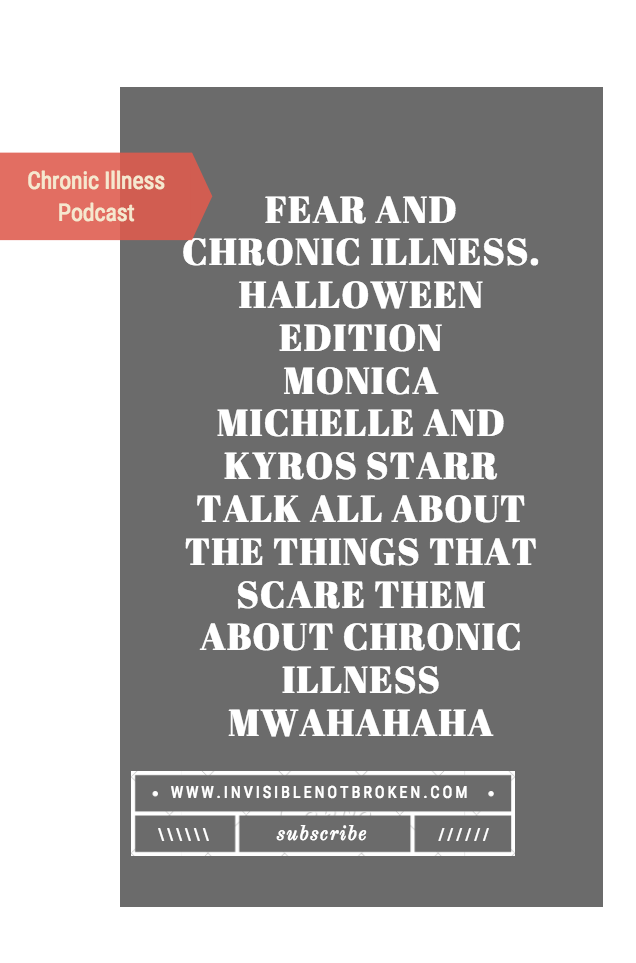 FEAR AND CHRONIC ILLNESS HALLOWEEN MONICA MICHELLE AND KYROS STARR TALK ALL ABOUT THE THINGS THAT SCARE THEM