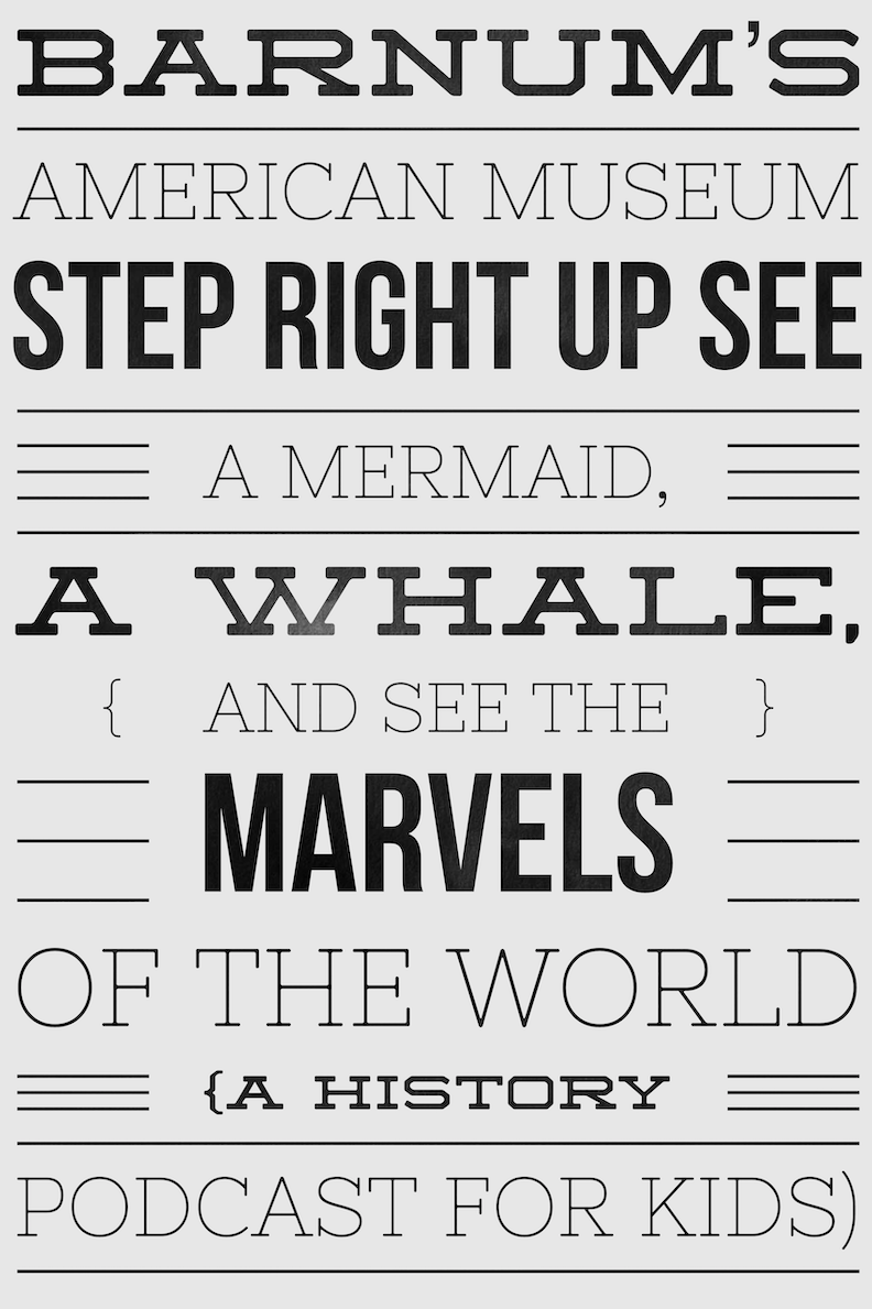 2018:12:30:barnums-american-museum-step-right-up-see-a-mermaid-a-whale-and-see-the-marvels-of-the-world-a-history-podcast-for-kids.png