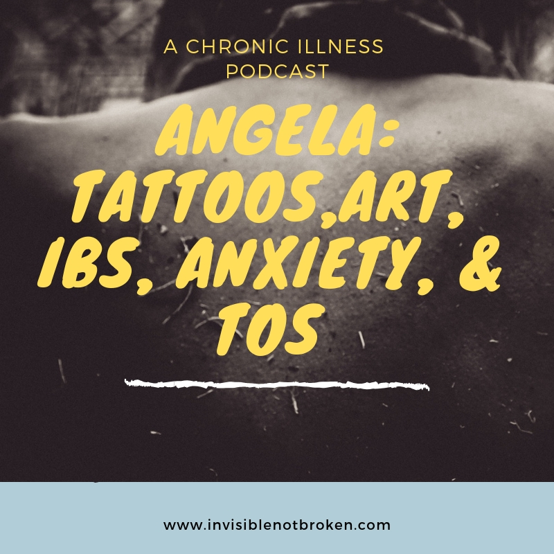 Angela:Tattoos,Art, IBS, Anxiety, & TOS : A Chronic Illness Podcast