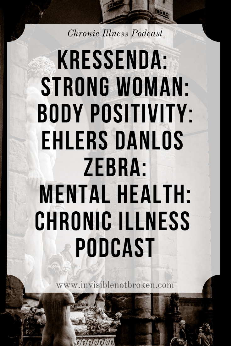 Kressenda: Strong Woman: Body Positivity: Ehlers Danlos Zebra: Mental Health: Chronic Illness Podcast