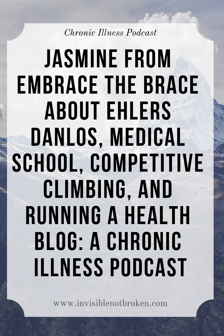Jasmine from Embrace the Brace about Ehlers Danlos, Medical School, Competitive Climbing, and Running A Health Blog