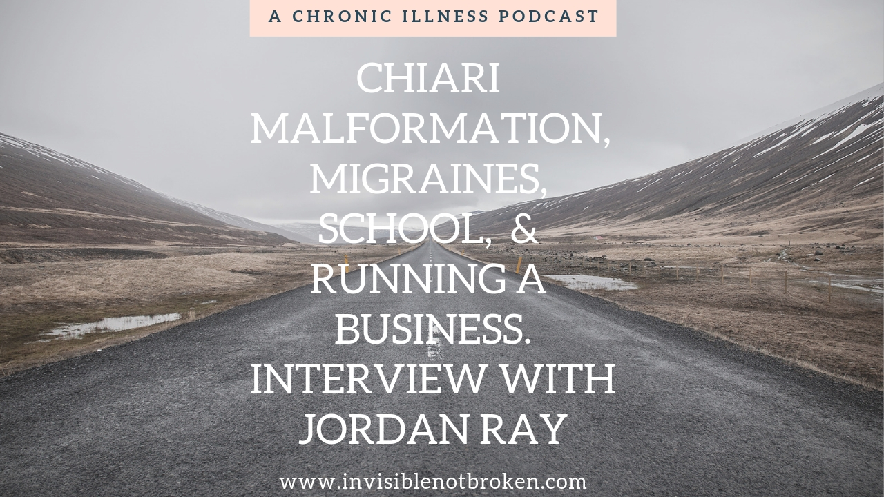 Interview with Jordan Ray- Chiari, Migraines, College, & Running a Business: A Chronic Illness Podcast