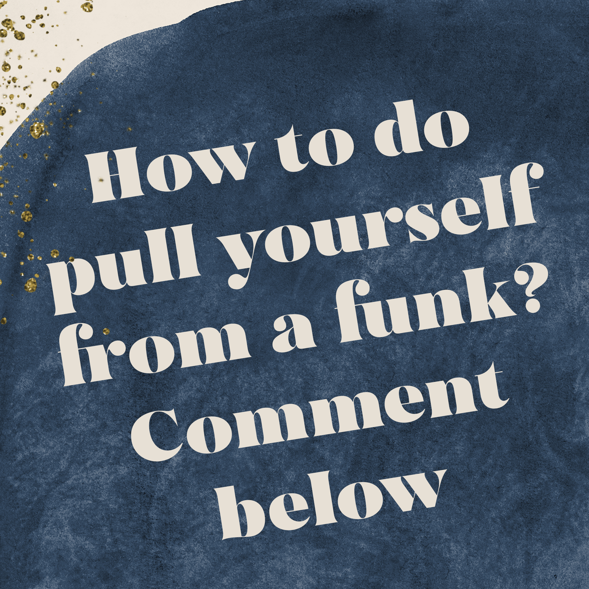 How to Pull Yourself from a funk