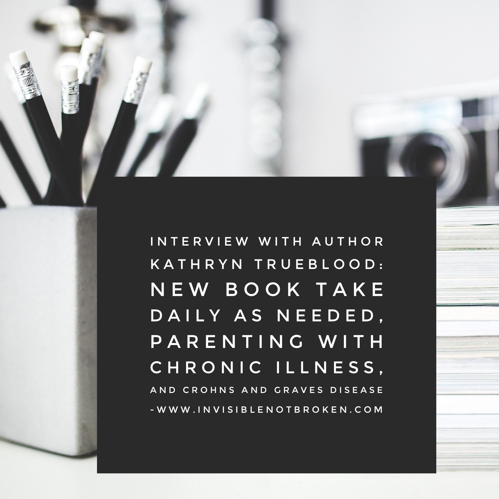 Kathryn-trueblood-Take-Daily-As-Needed-Interview-Chronic-Illness-Podcast-Invisibel-Not-Broken-Graves-Disease-Crohns-Disease-.jpg