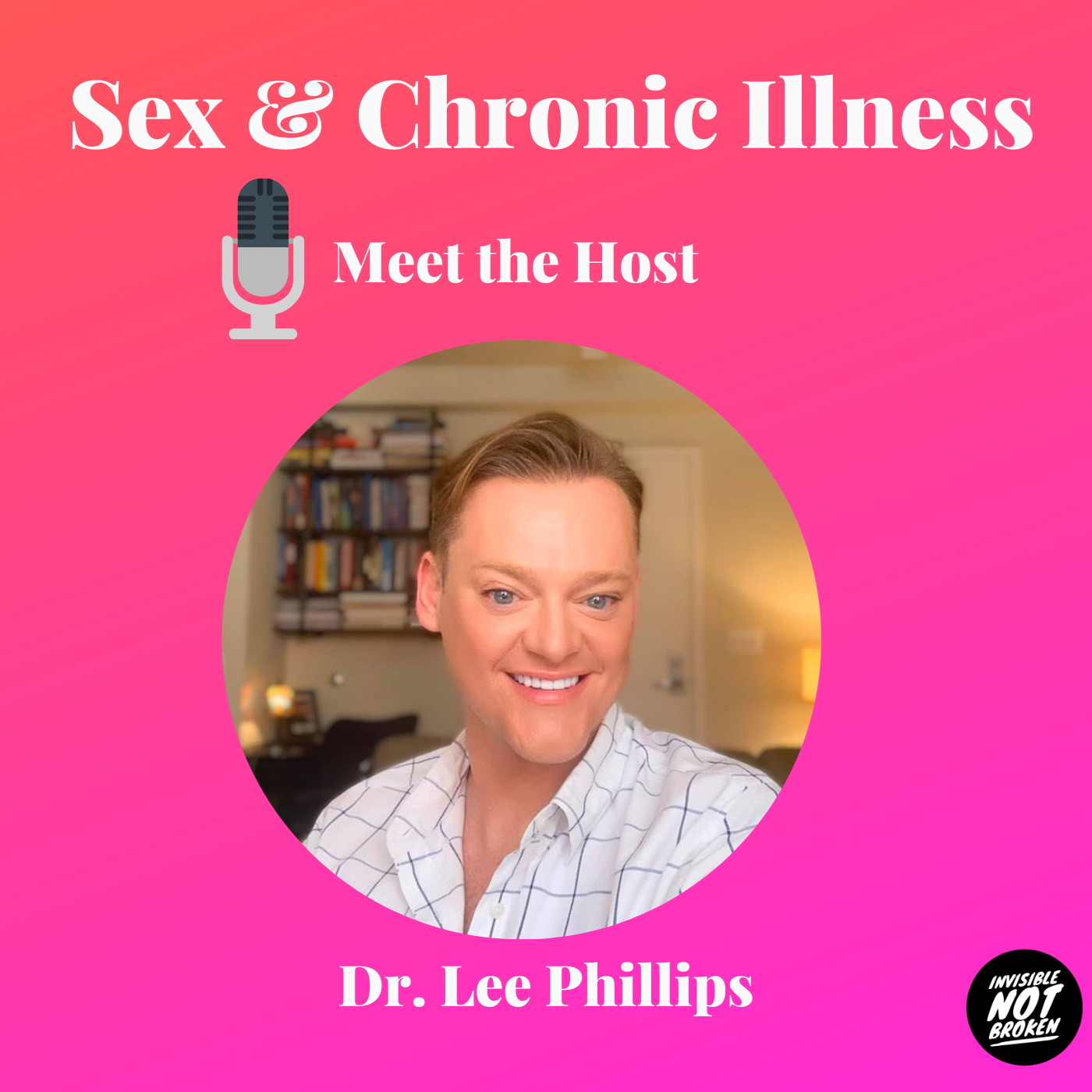 Sex and Chronic Illness - Episode 1: Meet Dr. Lee Phillips!