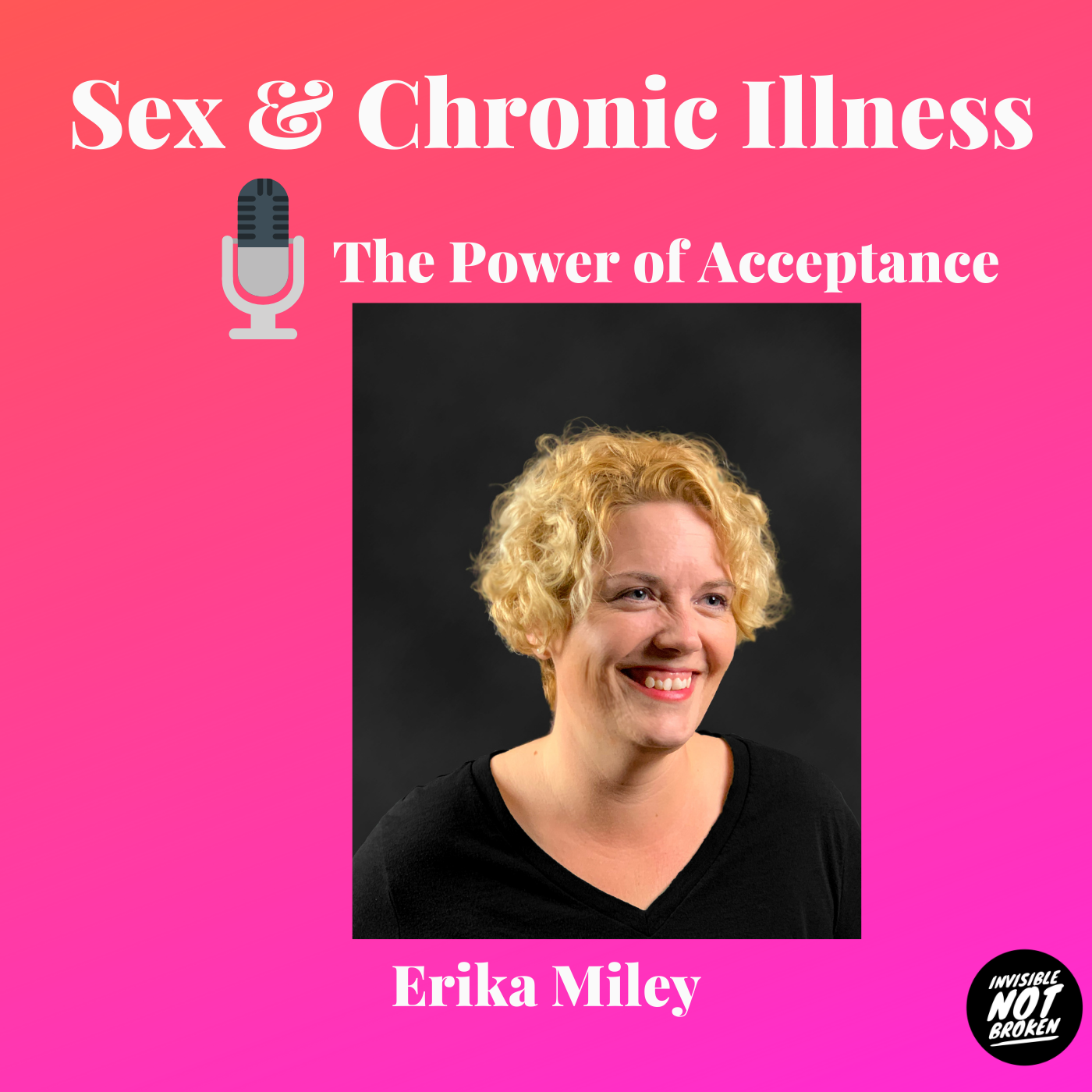 Sex and Chronic Illness - Episode 2: The Power of Acceptance: Erika Miley