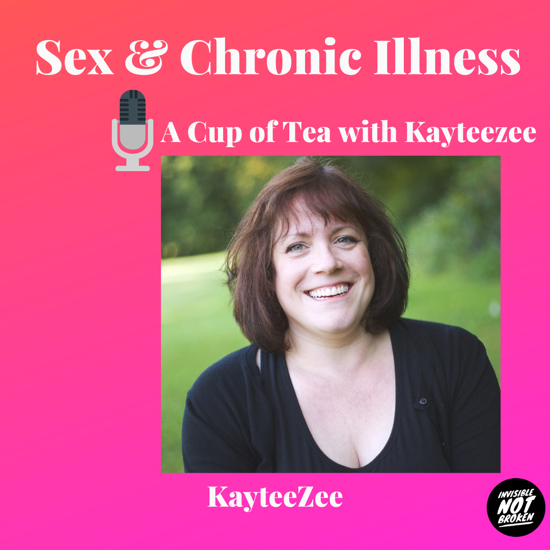 Sex and Chronic Illness - Episode 3: A Cup of Tea with Kayteezee