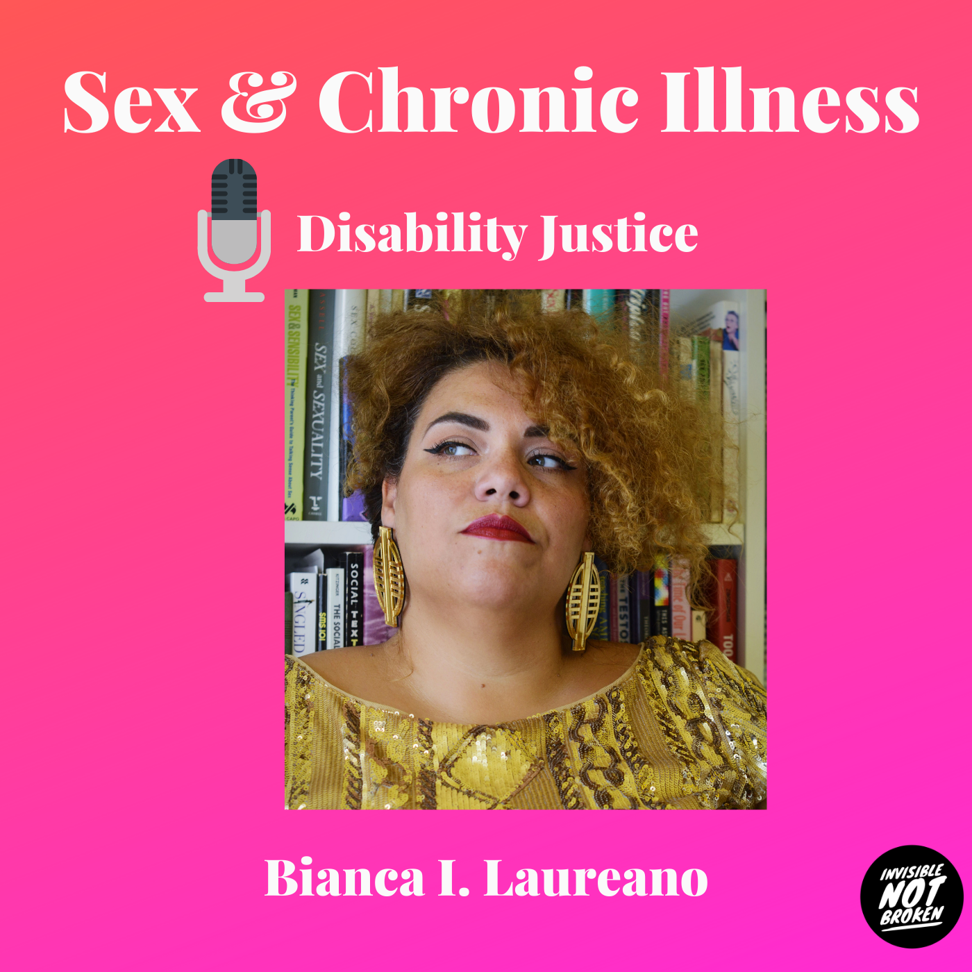 Sex and Chronic Illness - Episode 5: Disability Justice: Bianca Laureano