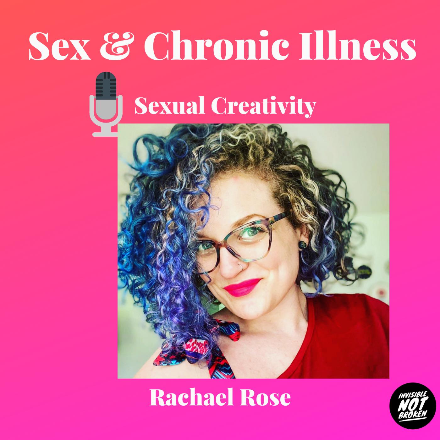 Sex and Chronic Illness - Episode 6: Sexual Creativity with Chronic Illness: Rachael Rose