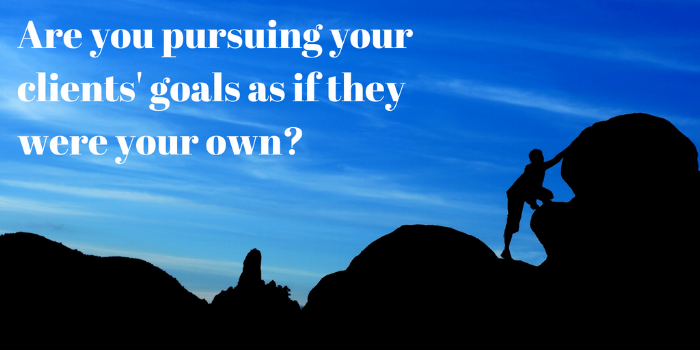 Are you pursing your clients' goals as if they were your own_.png