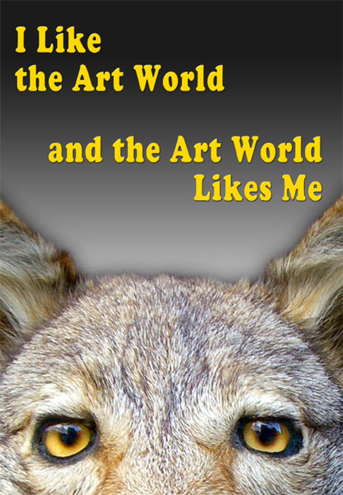 I Like the Art World and the Art World Likes Me - January 14 - March 5, 2011