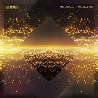Common •  The Dreamer/The Believer   Engineer