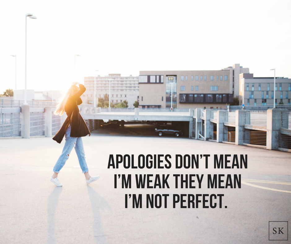 Apologies don't mean I'm weak they mean I'm not perfect.-3.png