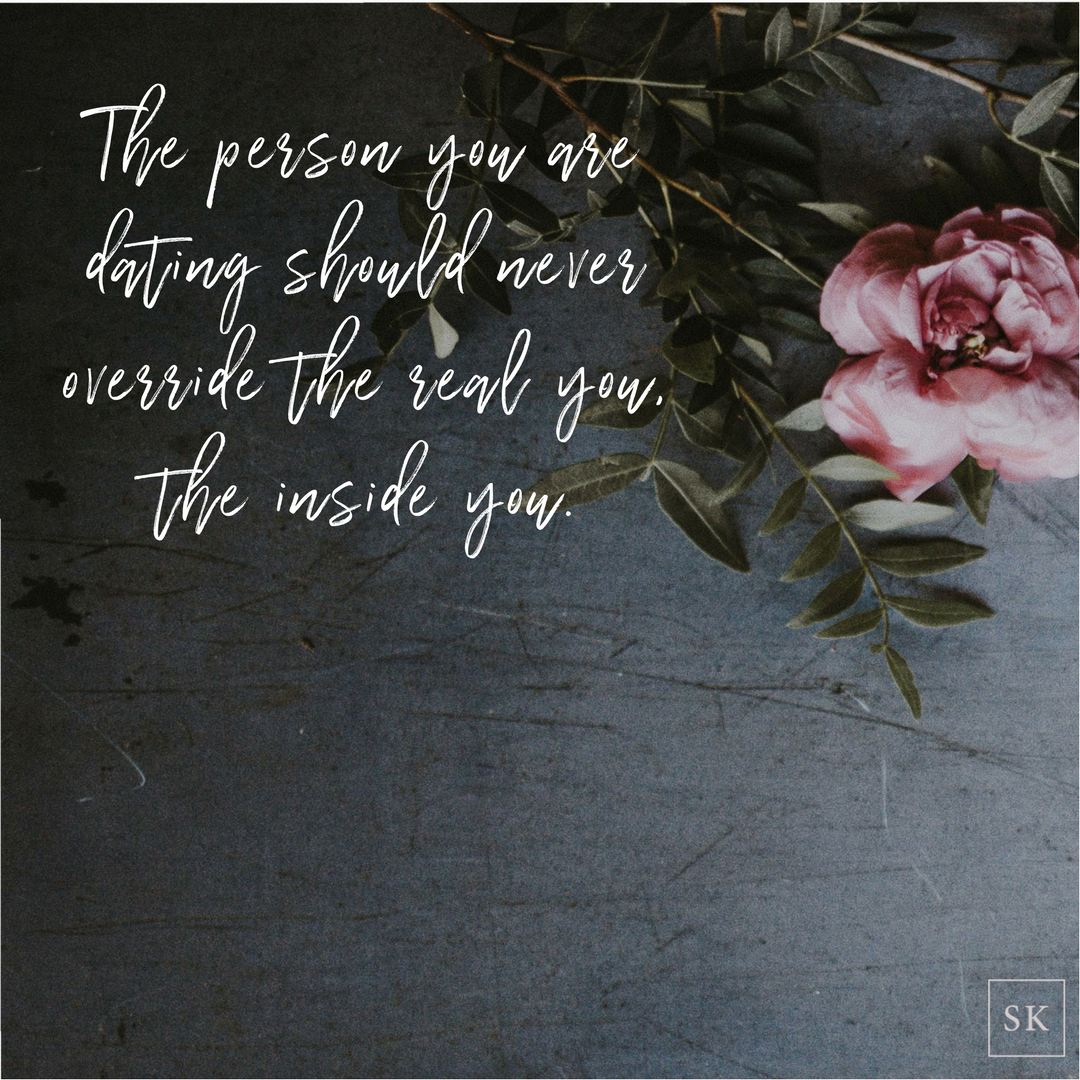 The person you are dating should never override the real you, the inside you..png