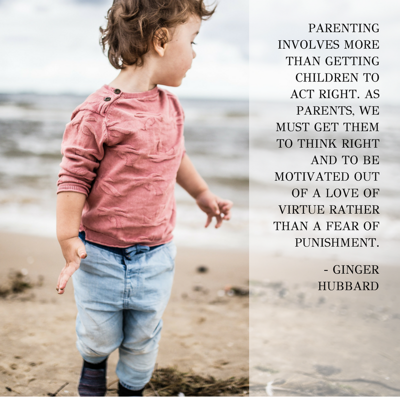 parenting involves more than getting children to act right. As parents, we must get them to think right and to be motivated out of a love of virtue rather than a fear of punishment..png