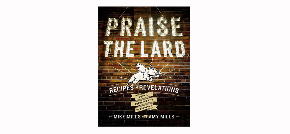 Praise the Lard: Recipes and Revelations