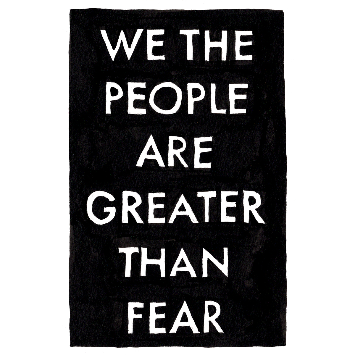 untitled. (we the people are greater than fear)  2017  ink on paper postcard  6 x 4 in  unique variant of 5, +2 APs