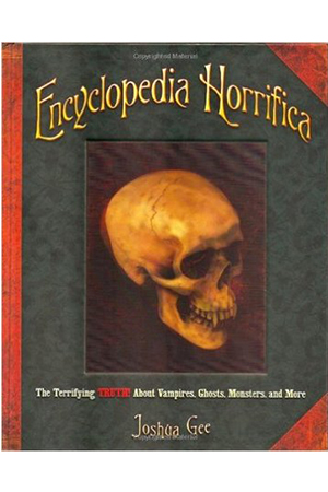 Spooky Fun Book:   Encyclopedia Horrifica  9+,Bursting with eerie photos and Special Investigations, a nonfiction compendium of all things ghoulish and ghastly--from Aliens to Zombies!
