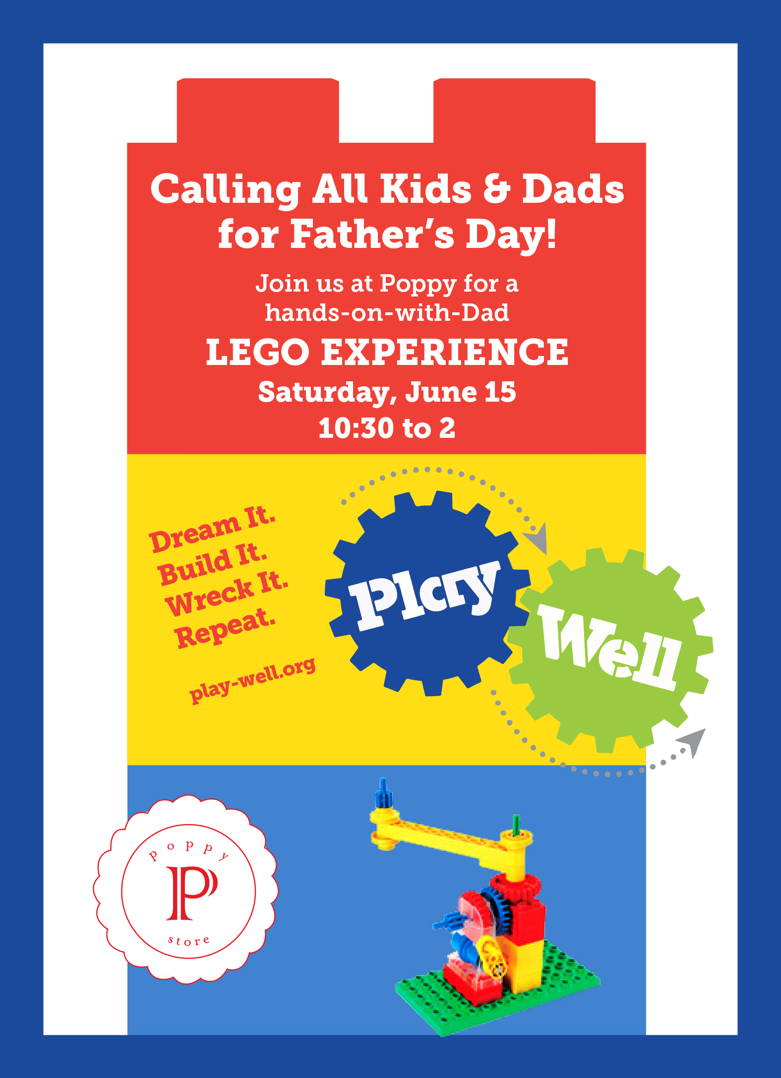 LEGO Experience - June 15, 10:30am-2pmHead over to Poppy for hands-on fun with Play-Well Legos with dad!