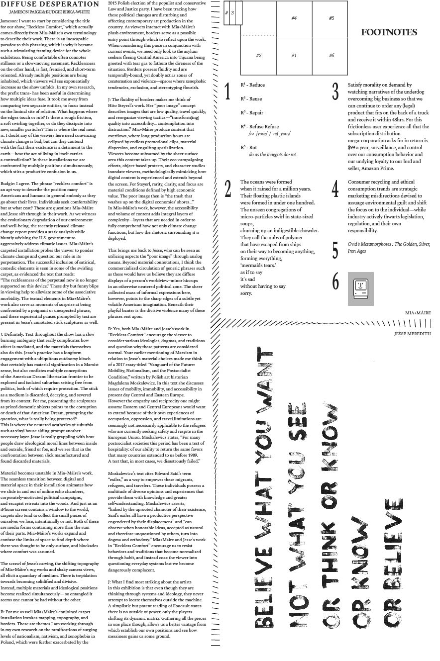 "Print materials for  Reckless Comfort  (Clockwise from left): ""Diffuse Desperation"" is a conversation between curators Jameson Paige and Budgie Birka-White; ""Footnotes"" are an experimental reference form for Mia+Máire's installation; ""Believe What You Want"" is a text piece by Jesse Meredith   Download the Full Text   PDF"