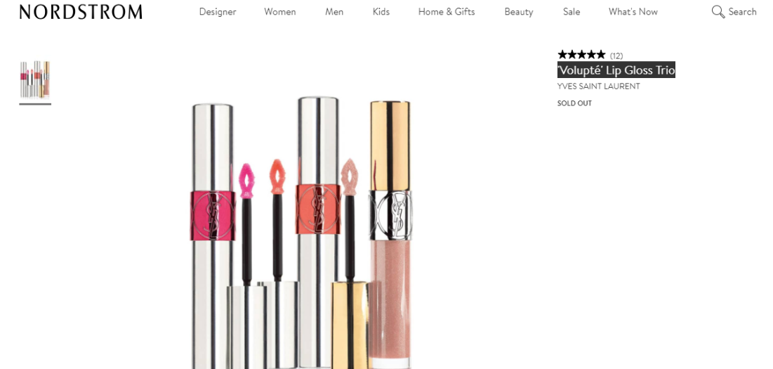 eea4253e236a For instance the link for the Yves Saint Laurent 'Volupté' Lip Gloss Trio  goes to the Nordstrom product page for that set. It's sold out.
