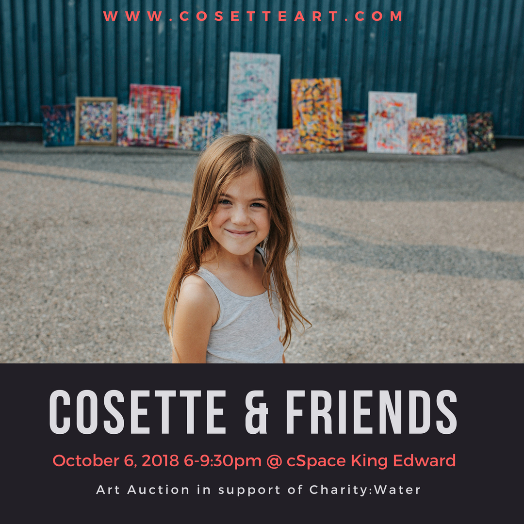 Cosette has spent the last year working on a collection of paintings that will be auctioned off on October 6th, 2018. The event is an opportunity for people to not only meet the little artist, bid on pieces and learn more about her work. Their will also be other pieces donated from a variety of artists that will be auctioned off as well. The goal is to raise over $4000 for  Charity:Water  and  First Miracle , as well as inspiring others to realize we can all help change the world. If she reaches her goal, she will have raised over $20,000 for a variety of charities in the last 4 years. Cosette is excited to invite her friends to attend this event, and has extended the invitation to kids of all ages to donate their own artwork to be sold alongside her own work. We hope to make this event fun, eye opening, and impactful. It is a free event, but donations are welcome. Card sets will also be available for purchase at the event. If you have something you would like to donate for the event, or would like to help sponsor the event helping us make it a night to remember, feel free to email Kristy-Anne (Cosette's proud mom)  kaswart@mac.com  For more info and to RSVP for this free event click  here . If you can't attend, but would still like to donate to her campaign here is the  link .