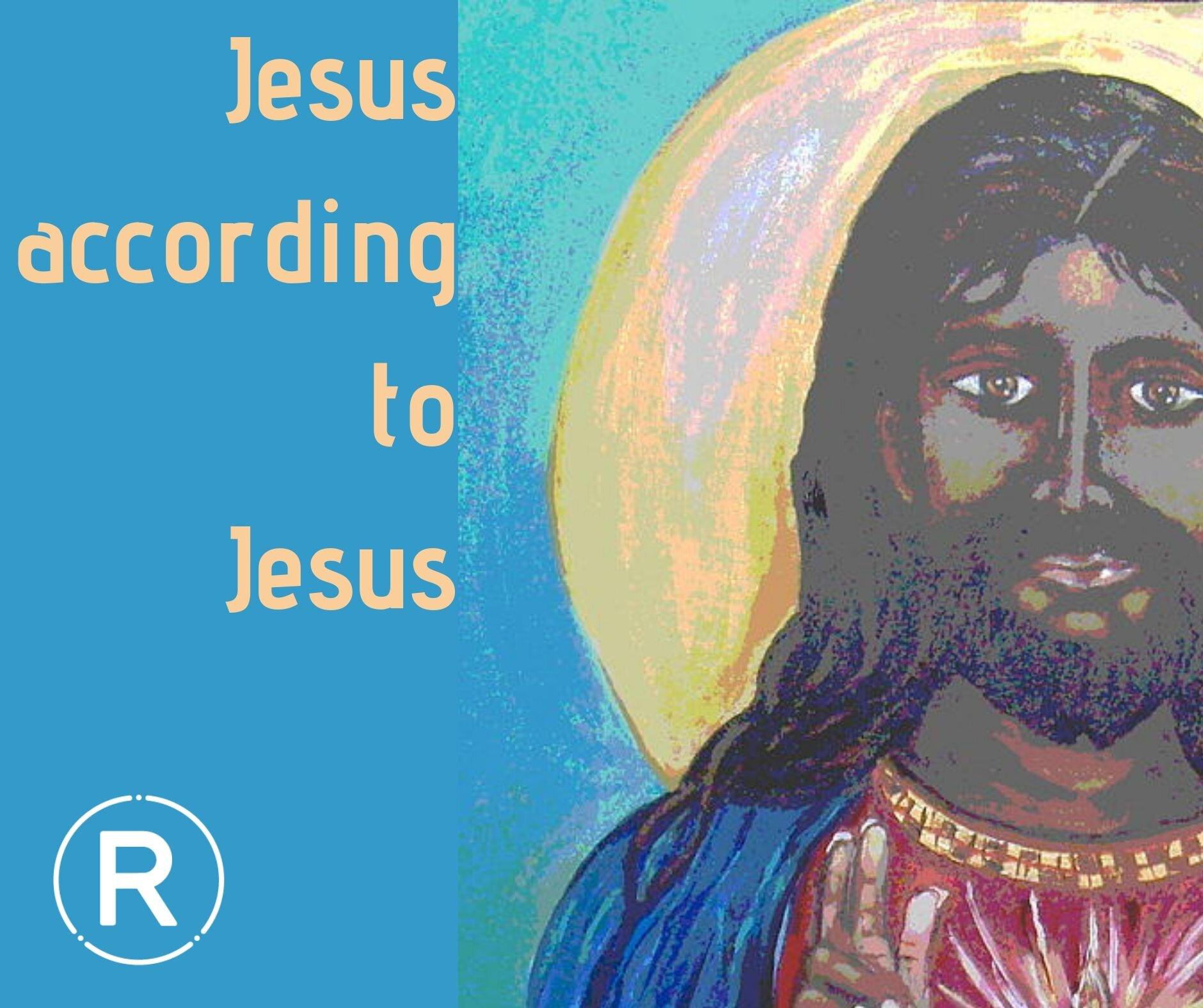 Jesus according to Jesus.jpg
