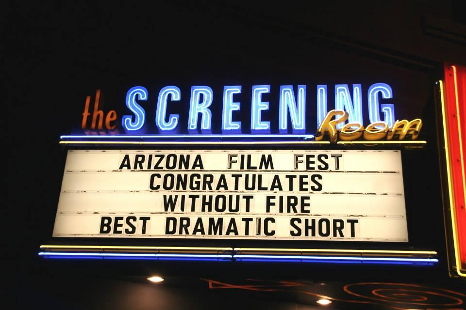 MAY 2014. PHOENIX, ARIZONA.  WITHOUT FIRE   wins Best Dramatic Short at the Arizona Film Festival.