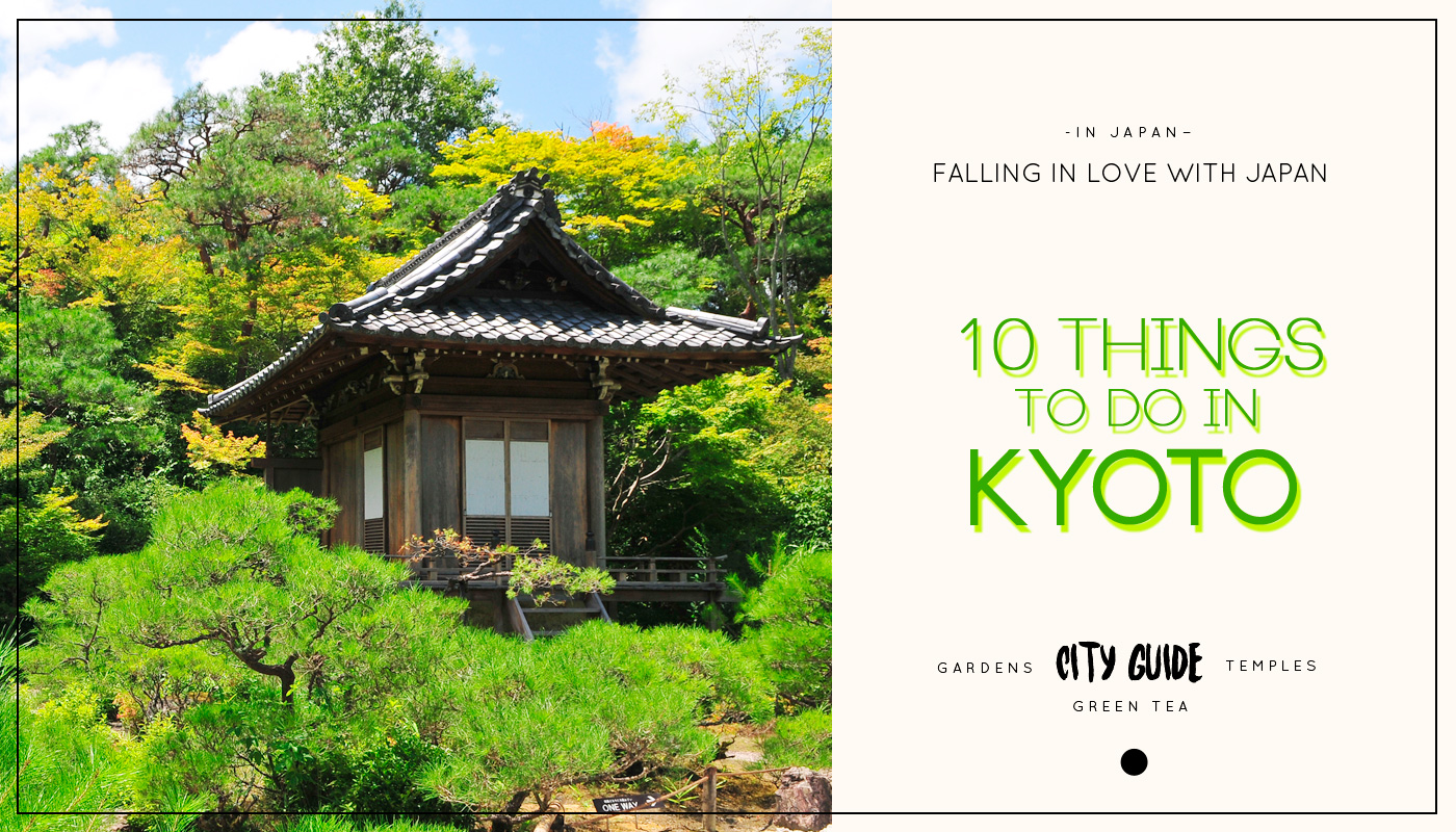 Falling in love with Japan: 10 Things to do in Kyoto