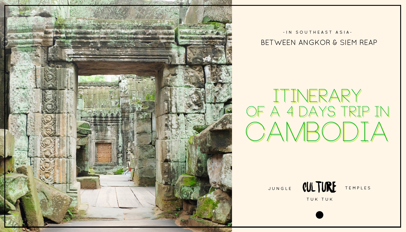 Itinerary of a 4 days trip in Cambodia : Between Angkor & Siem Reap
