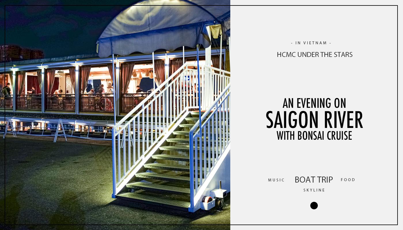 An evening on Saigon River with Bonsai Cruise