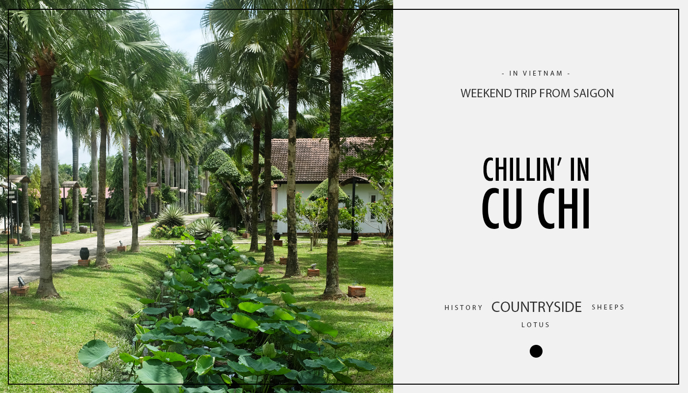 Weekend trip from Saigon : Chillin' in Cu Chi