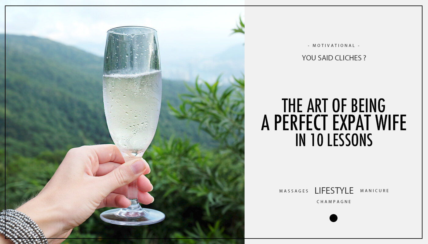 The art of being the perfect Expat Wife in 10 lessons