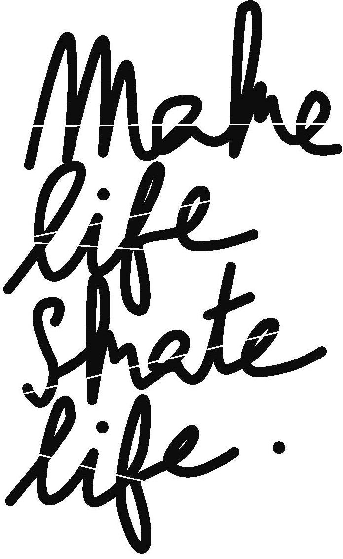 make life skate life.jpeg