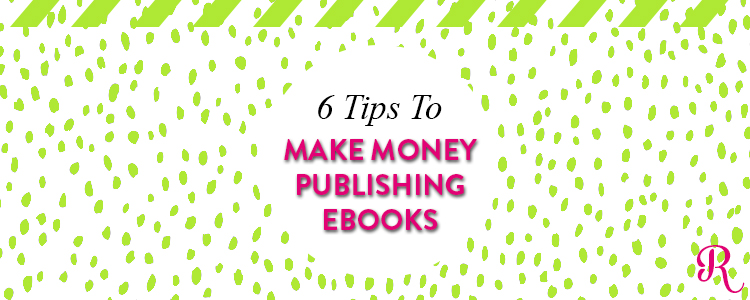 6 Tips To Make Money Selling eBooks - Raspberry Stripes