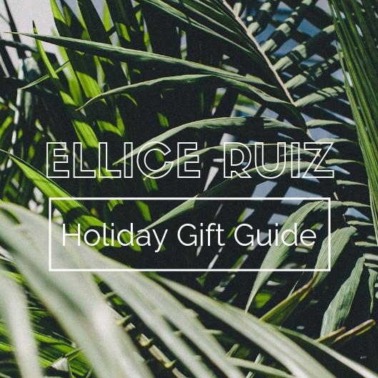 ellice ruiz_holiday gift guide.jpg
