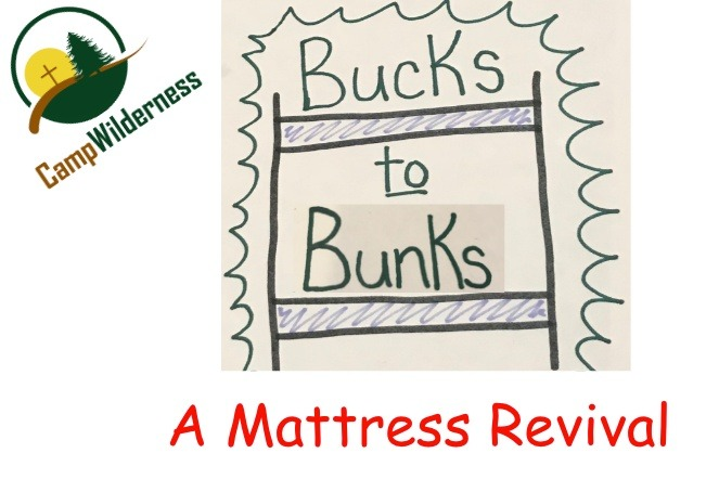 Bucks to Bunks - Completed 2/24/19Gifts to this fund supported a project to replace 80 mattresses in all our cabins. Visit our Bucks to Bunks page for details about the project.