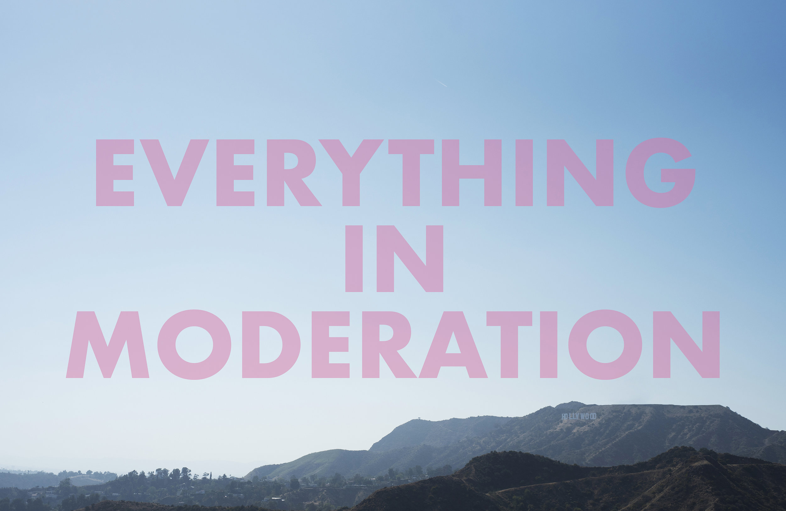 EVERYTHINGINMODERATION , 2018  Los Angeles, CA