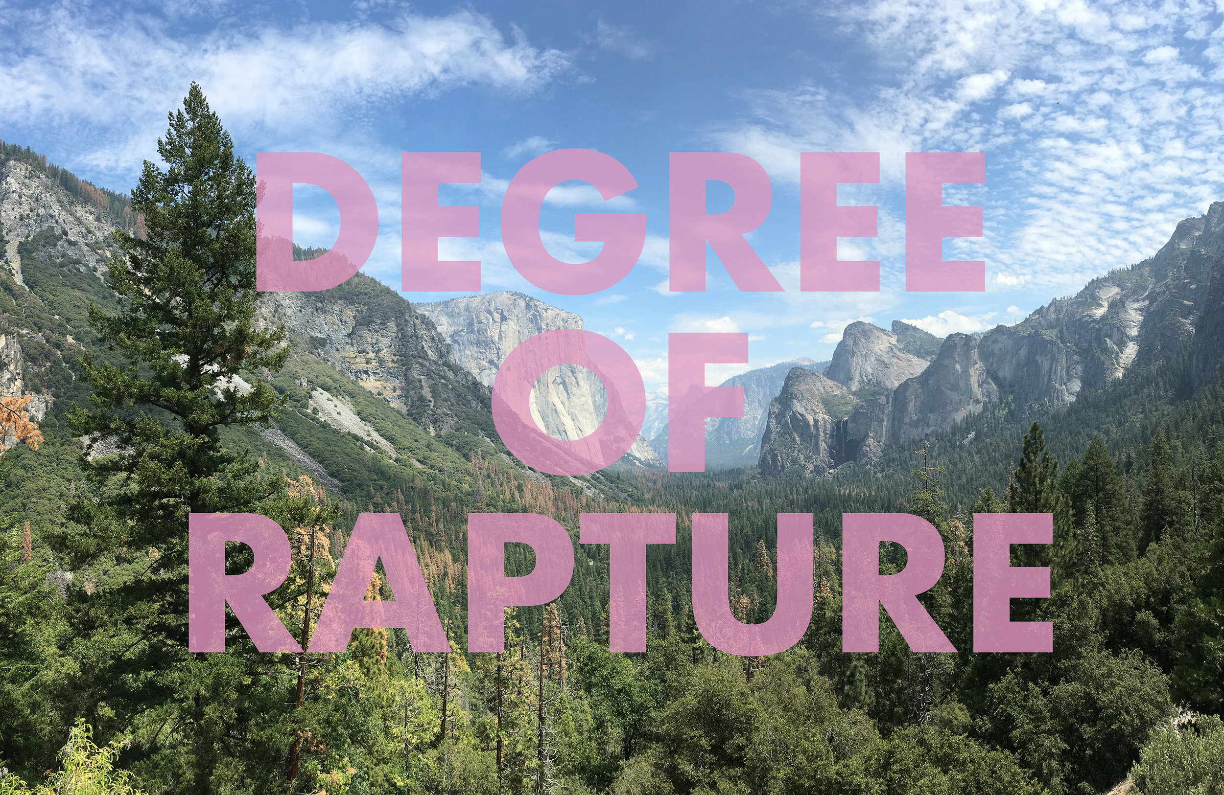 DEGREEOFRAPTURE , 2018  Yosemite National Park, CA