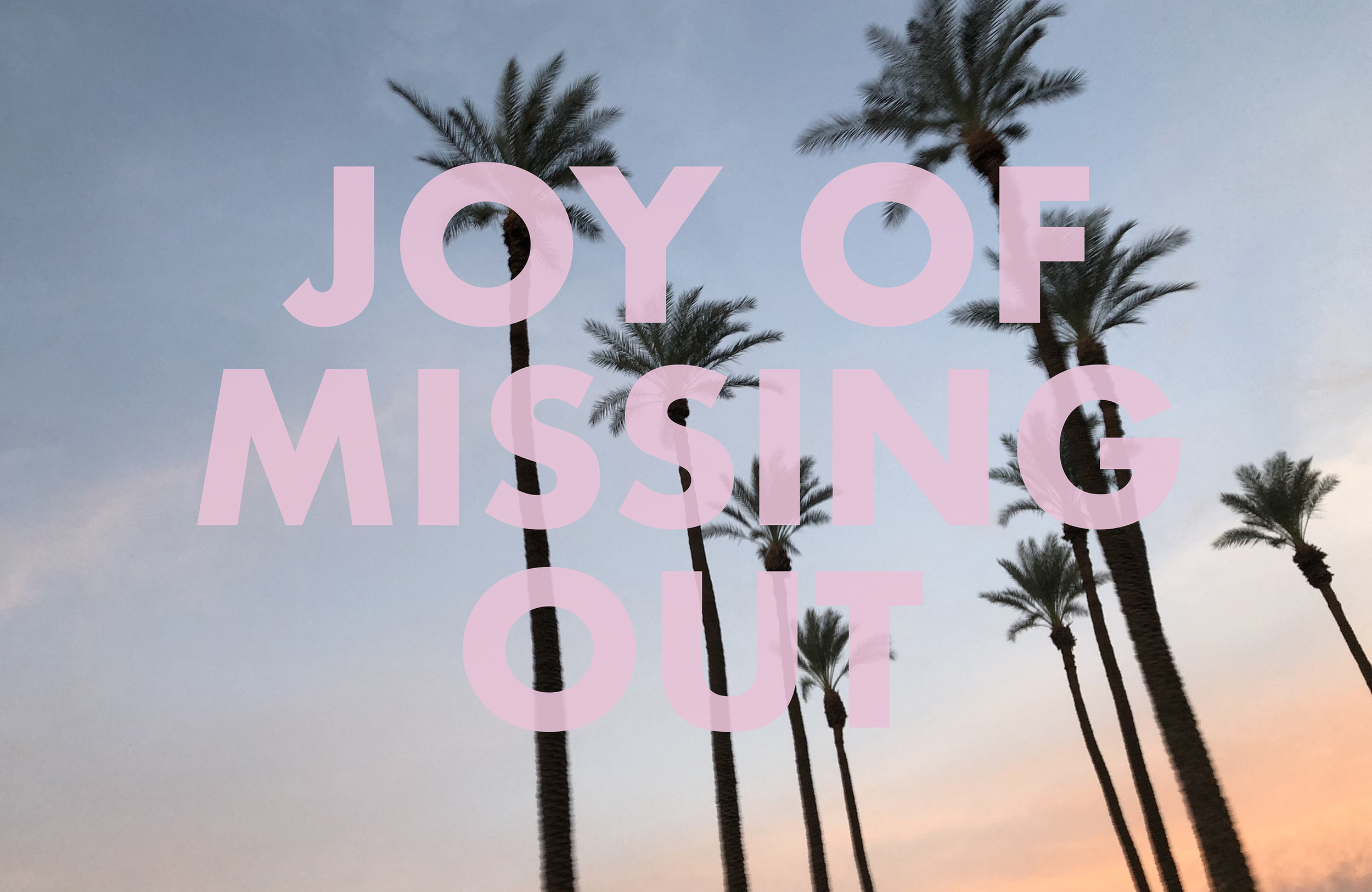 JOYOFMISSINGOUT,  2018  Indian Wells, CA