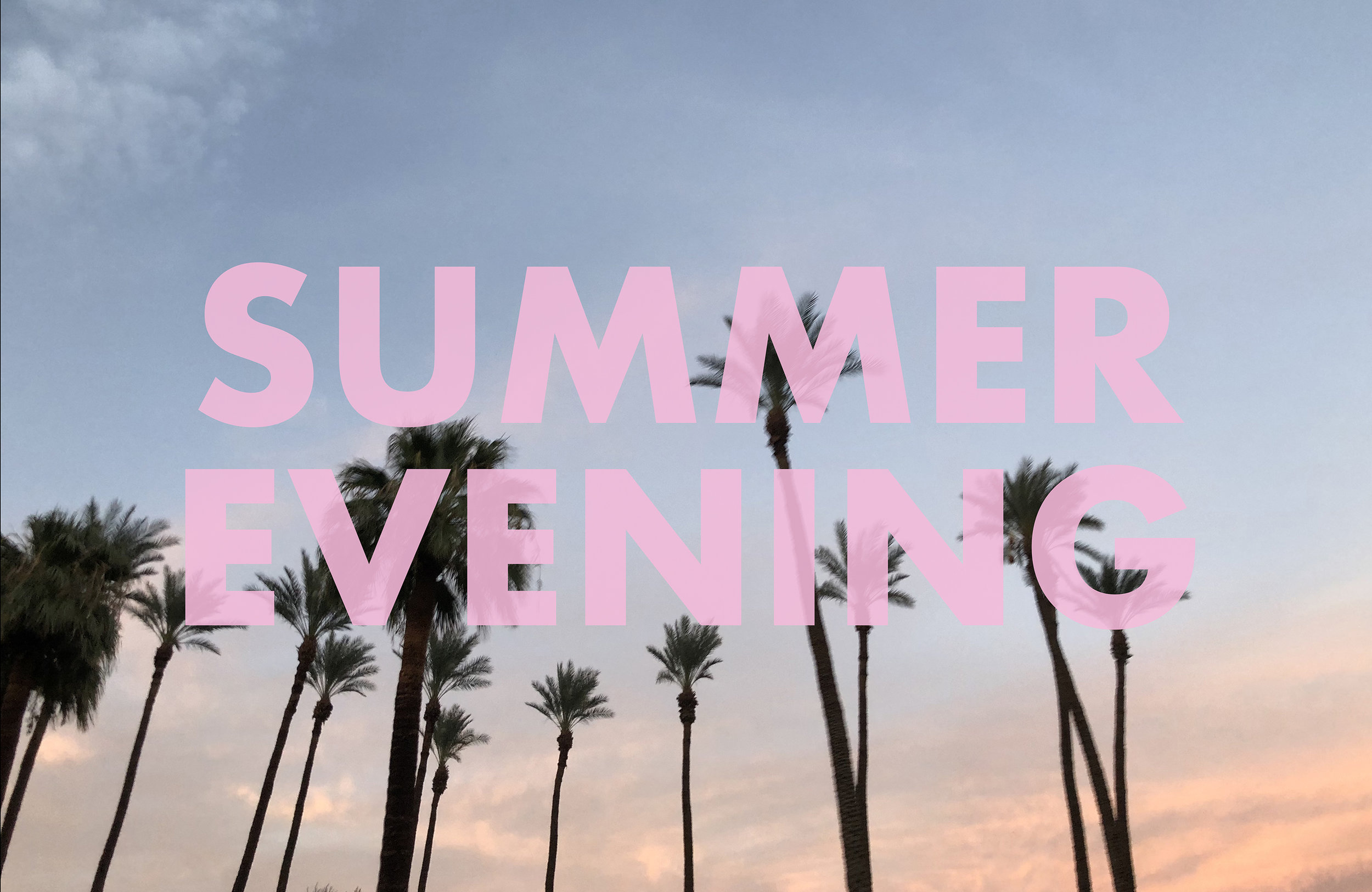 SUMMEREVENING , 2018  Palm Springs, CA