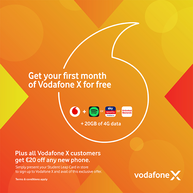 Get your first month for free with  Vodafone X  as well as getting €20 off any new phone when you show your Student Leap Card in store.