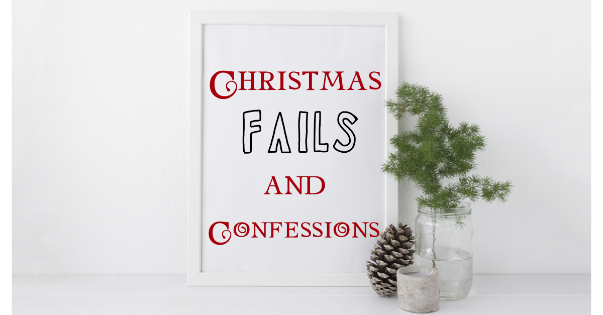 Christmas Fails and Confessions
