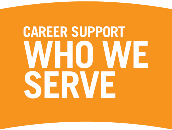Career support. Who We Serve.