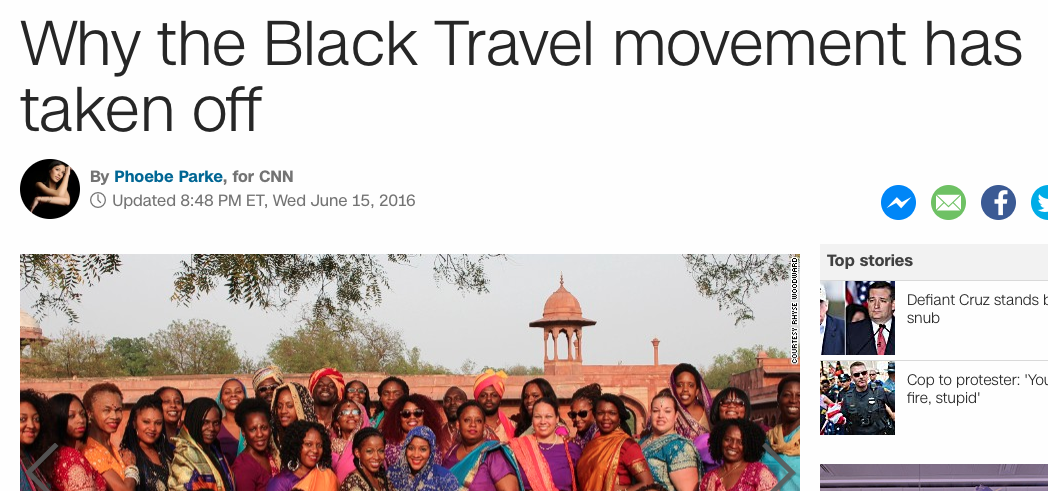 CNN.COM : Why the Black Travel Movement has Taken Off                                                                                          June 2016