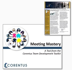 This is an article highlighting the Corentus Team Tool, Meeting Mastery.  Making Meetings Less Painful — One Work Session at a Time , by Jennifer Budd and Amy Yeager was published by The Training Connection, Summer 2019. If you are interested in learning more about Meeting Mastery,  let us know.